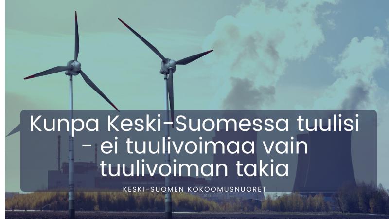 Keski-Suomen Kokoomusnuoret: Kunpa Keski-Suomessa tuulisi – ei tuulivoimaa vain tuulivoiman takia
